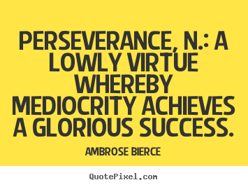 Design photo quotes about success - Perseverance, n.: a ...