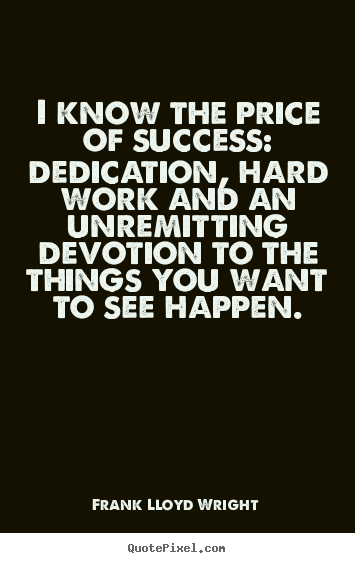 I know the price of success: dedication, hard work and an unremitting.. Frank Lloyd Wright best success quote