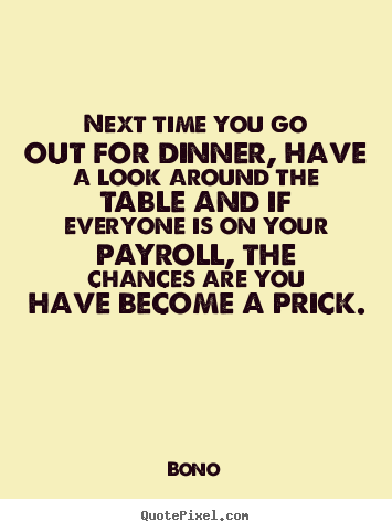 Bono image quotes next time you go out for dinner have for Table quotes