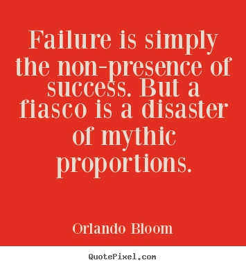Orlando Bloom picture quotes - Failure is simply the non-presence of success. but.. - Success quote