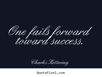 Quote about success - One fails forward toward success.