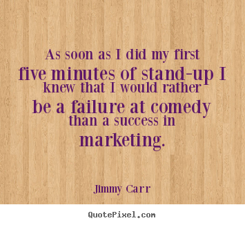 Customize picture quotes about success - As soon as i did my first five minutes of stand-up i knew that..