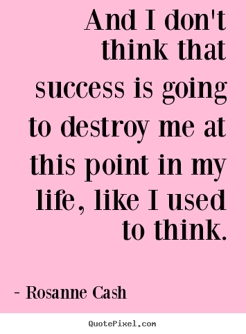 Success quote - And i don't think that success is going..