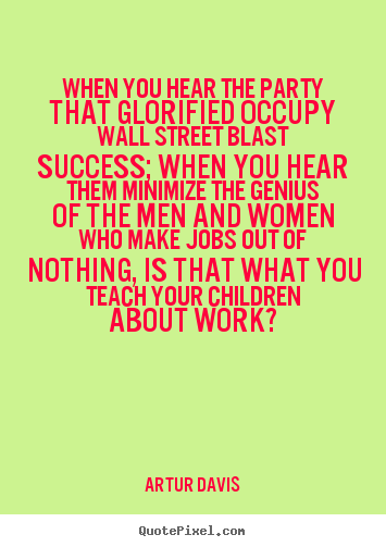Make personalized image quotes about success - When you hear the party that glorified occupy wall..