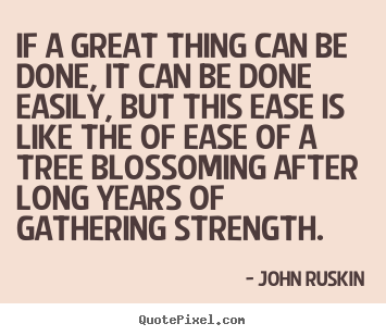 Quote about success - If a great thing can be done, it can be done easily,..