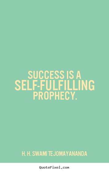 H. H. Swami Tejomayananda picture quotes - Success is a self-fulfilling prophecy. - Success quote