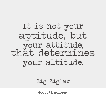 attitude determines ones altitude in life Life, memes, and good: lionaire mentor your attitude  mentor  your attitude determines your altitude everything that.