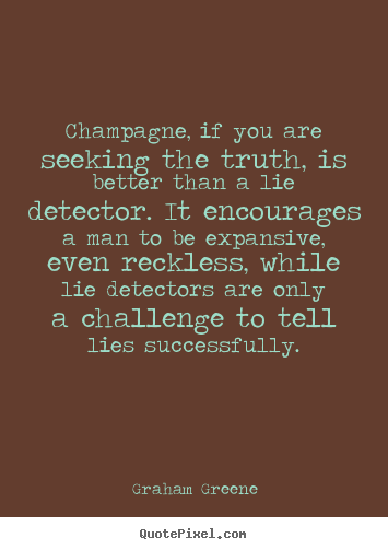 Success quote - Champagne, if you are seeking the truth, is better than a lie detector...