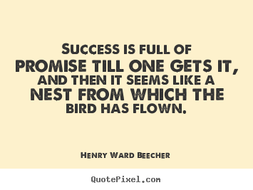 Create graphic picture quotes about success - Success is full of promise till one gets it,..
