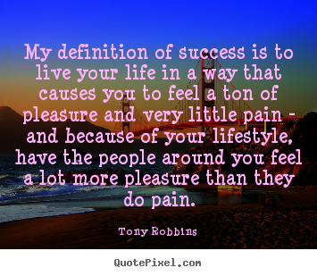 Tony Robbins picture quotes - My definition of success is to live your life in a way that.. - Success quotes
