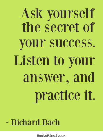 Success quote - Ask yourself the secret of your success...