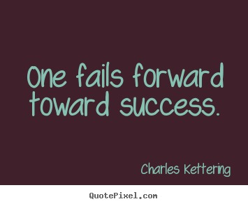 Charles Kettering picture quote - One fails forward toward success. - Success quote