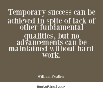 William Feather photo quote - Temporary success can be achieved in spite of.. - Success quote