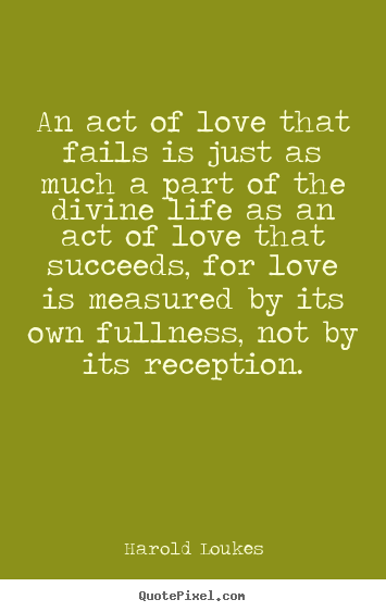 How to make picture quotes about success - An act of love that fails is just as much a part of the divine life..