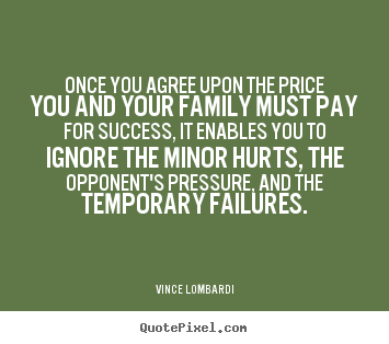 Success quote - Once you agree upon the price you and your family must pay for..