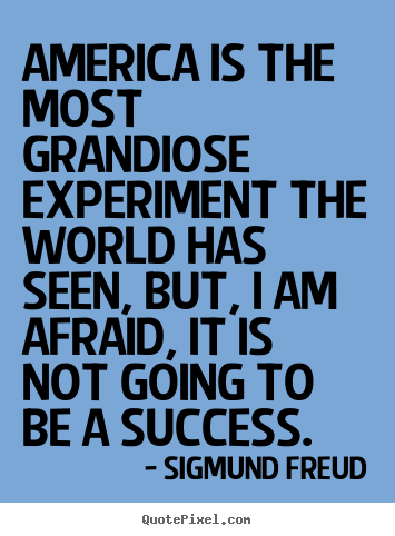 Quotes about success - America is the most grandiose experiment the..