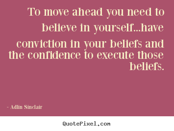 Make picture quote about success - To move ahead you need to believe in yourself...have conviction in your..