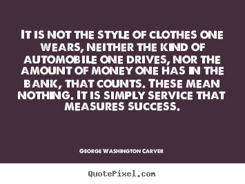 Success quote - It is not the style of clothes one wears, neither..