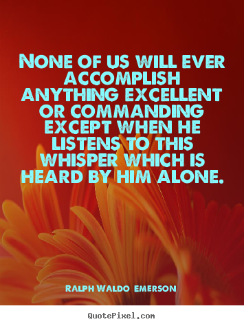 Success sayings - None of us will ever accomplish anything excellent or..
