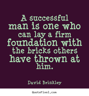 Quotes About Success A Successful Man Is One Who Can Lay A Firm