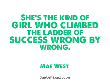 Mae West image quotes - She's the kind of girl who climbed the ladder of.. - Success quotes