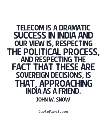 Success quotes - Telecom is a dramatic success in india and our view is, respecting the..
