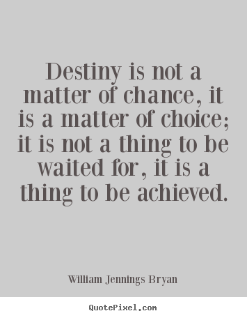 William Jennings Bryan picture quotes - Destiny is not a matter of chance, it is a matter of choice; it is.. - Success quote