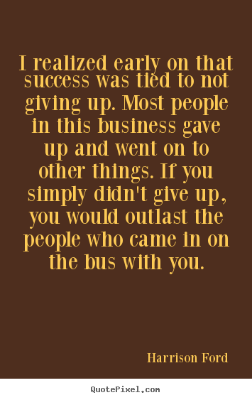 Harrison Ford picture quotes - I realized early on that success was tied.. - Success quotes