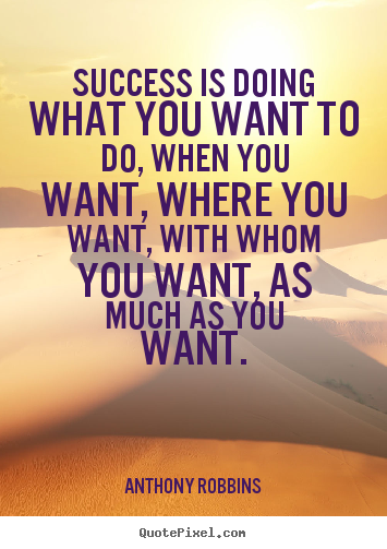 Quote about success - Success is doing what you want to do, when you want, where..