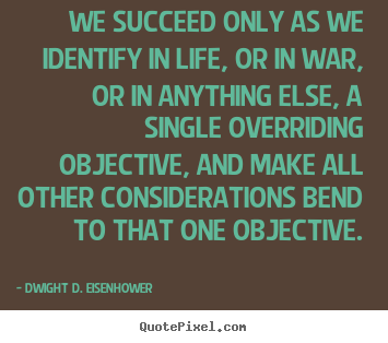 Sayings about success - We succeed only as we identify in life, or in war, or in anything else,..