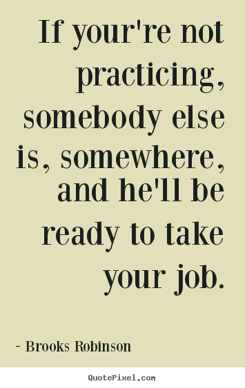 Make custom poster quotes about success - If your're not practicing, somebody else is, somewhere, and he'll..