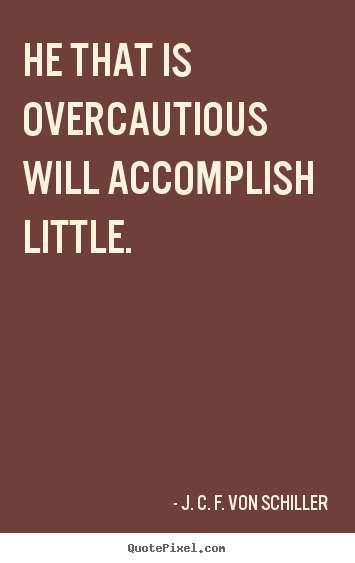 Make custom picture quotes about success - He that is overcautious will accomplish little.