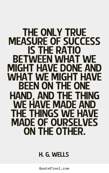Success quotes - The only true measure of success is the ratio between what we might..