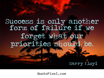 Design your own picture quotes about success - Success is only another form of failure if we..