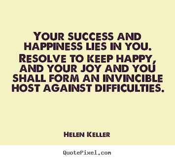 Success quotes - Your success and happiness lies in you. resolve to..