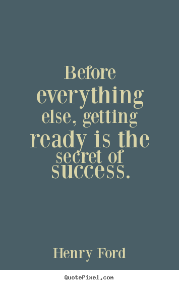 Henry Ford picture quotes - Before everything else, getting ready is the secret of.. - Success quotes