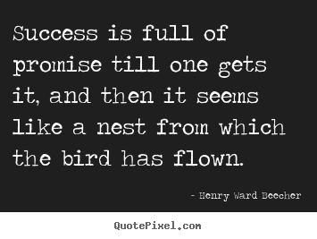 Henry Ward Beecher picture quotes - Success is full of promise till one gets it, and then it.. - Success quote