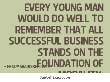 Success quotes - Every young man would do well to remember that all successful business..