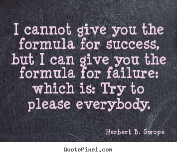 Quotes about success - I cannot give you the formula for success, but i can give you the..