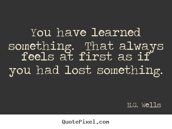 Quotes about success - You have learned something. that always feels at..