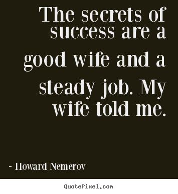 Success quotes - The secrets of success are a good wife and ...