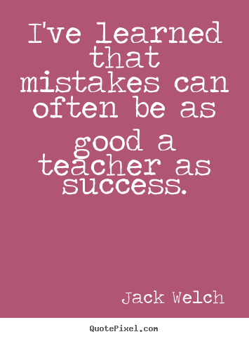 Quotes about success - I've learned that mistakes can often be as good a teacher as success.