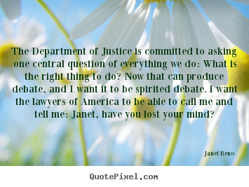 Quote about success - The department of justice is committed to asking one central question..