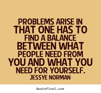 Problems arise in that one has to find a balance between what people.. Jessye Norman good success quotes