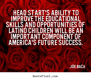 Quote about success - Head start's ability to improve the educational skills and opportunities..