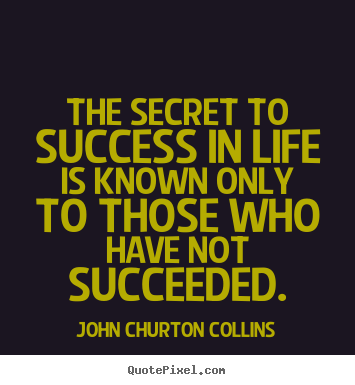 Create custom picture quotes about success - The secret to success in life is known only to those who..