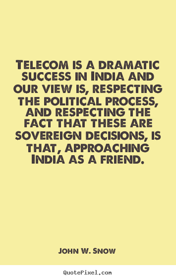 Telecom is a dramatic success in india and.. John W. Snow best success quotes