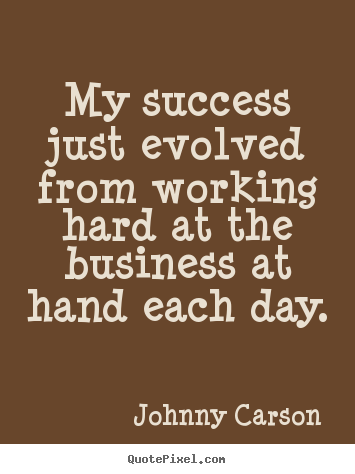 Diy picture quotes about success - My success just evolved from working hard at the..