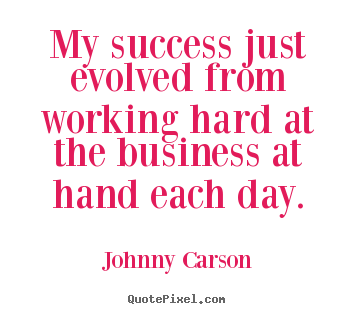 Make photo sayings about success - My success just evolved from working hard at the business..