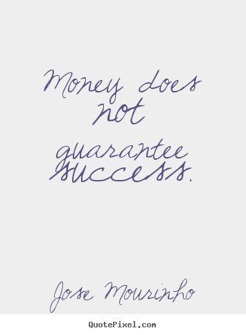 How to design picture quotes about success - Money does not guarantee success.